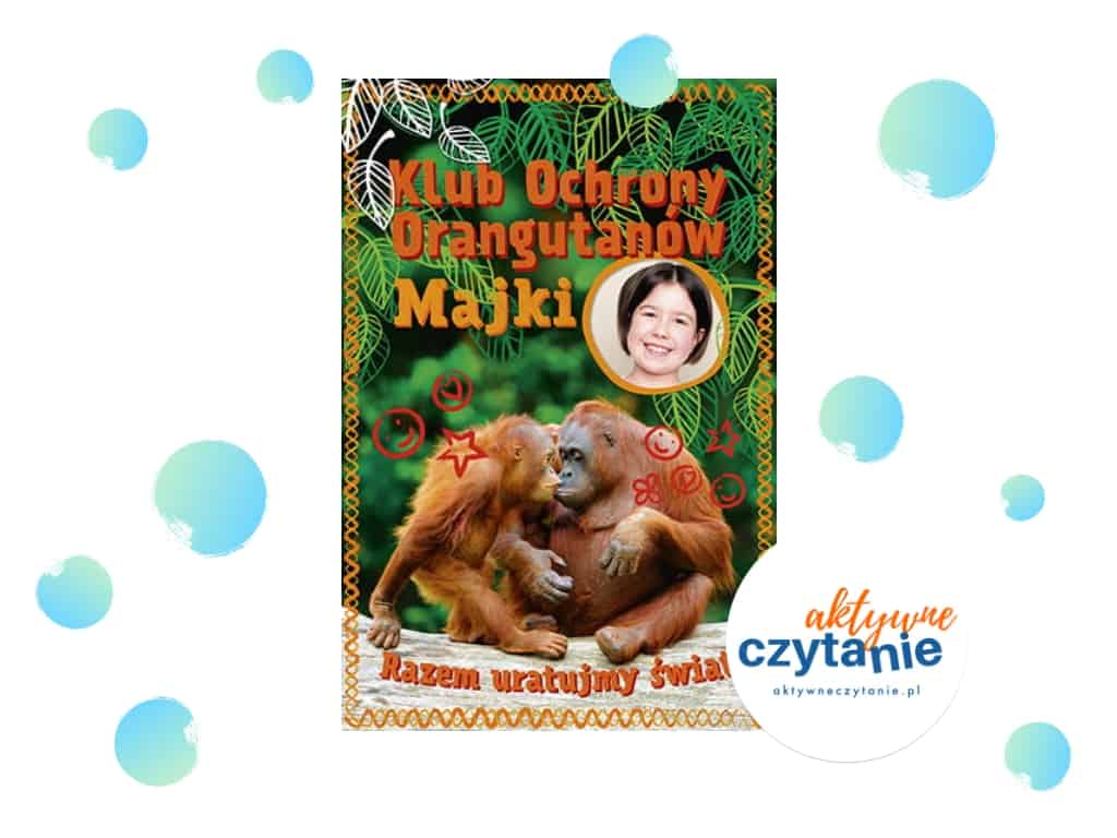 Klub Ochrony Orangutanów Majki. Razem uratujmy świat