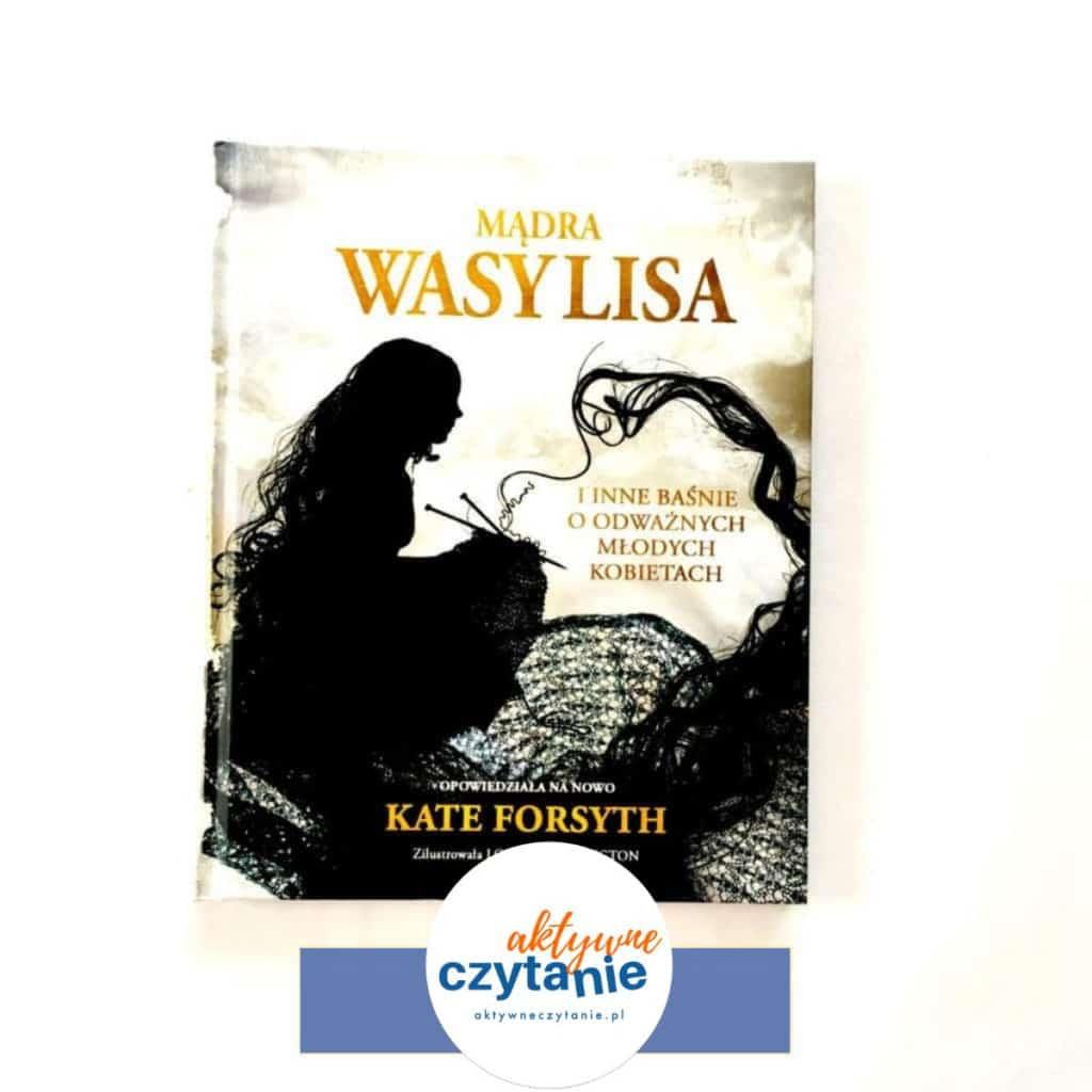 Mądra Wasylisa iinne baśnie oodważnych młodych kobietach receznja