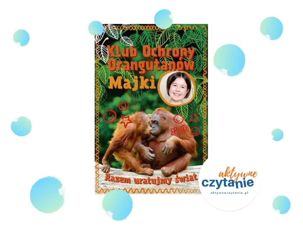 Klub ochrony orangutanów Majki recenzja ksiązki dla dzieci