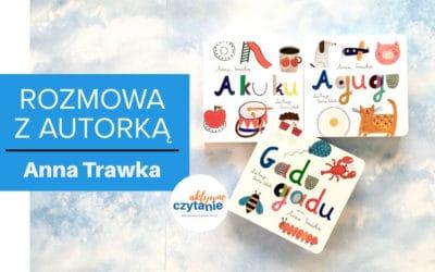 """Wywiad zautorką. Anna Trawka iseria """"A kuku"""", """"A gugu"""", """"Gadu, gadu"""""""