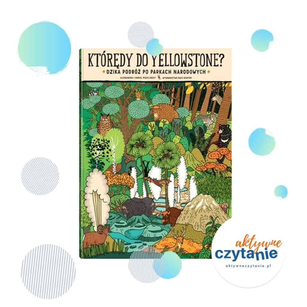 Którędy doYellowstone? ksiązki dla dzieci recenzja aktywne czytanie 8 parkach