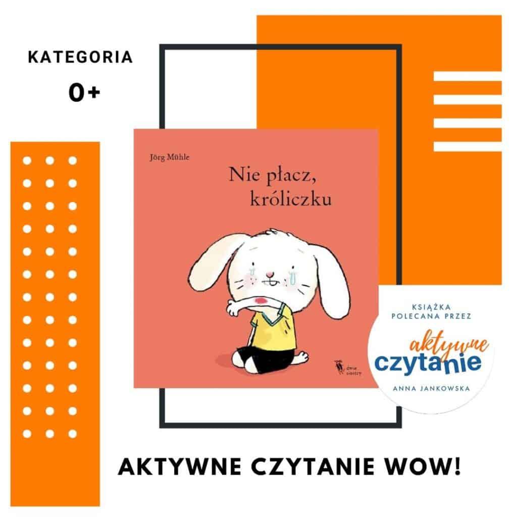 Ksiązka polecana przezaktywne czytanie książki dla dzieci niepłacz króliczku