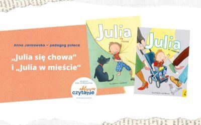 """""""Julia się chowa"""" i""""Julia wmieście"""""""
