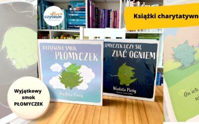 """""""Wyjątkowy smok Płomyczek"""" i""""Płomyczek uczy się ziać ogniem"""". Charytatywne książki dla dzieci"""
